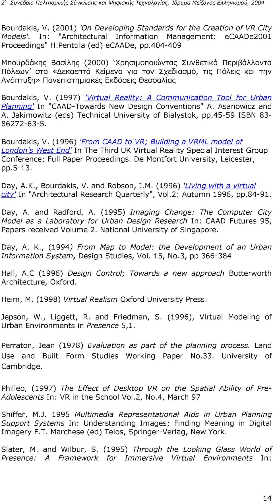 "(1997) 'Virtual Reality: A Communication Tool for Urban Planning' In ""CAAD-Towards New Design Conventions"" A. Asanowicz and A. Jakimowitz (eds) Technical University of Bialystok, pp."