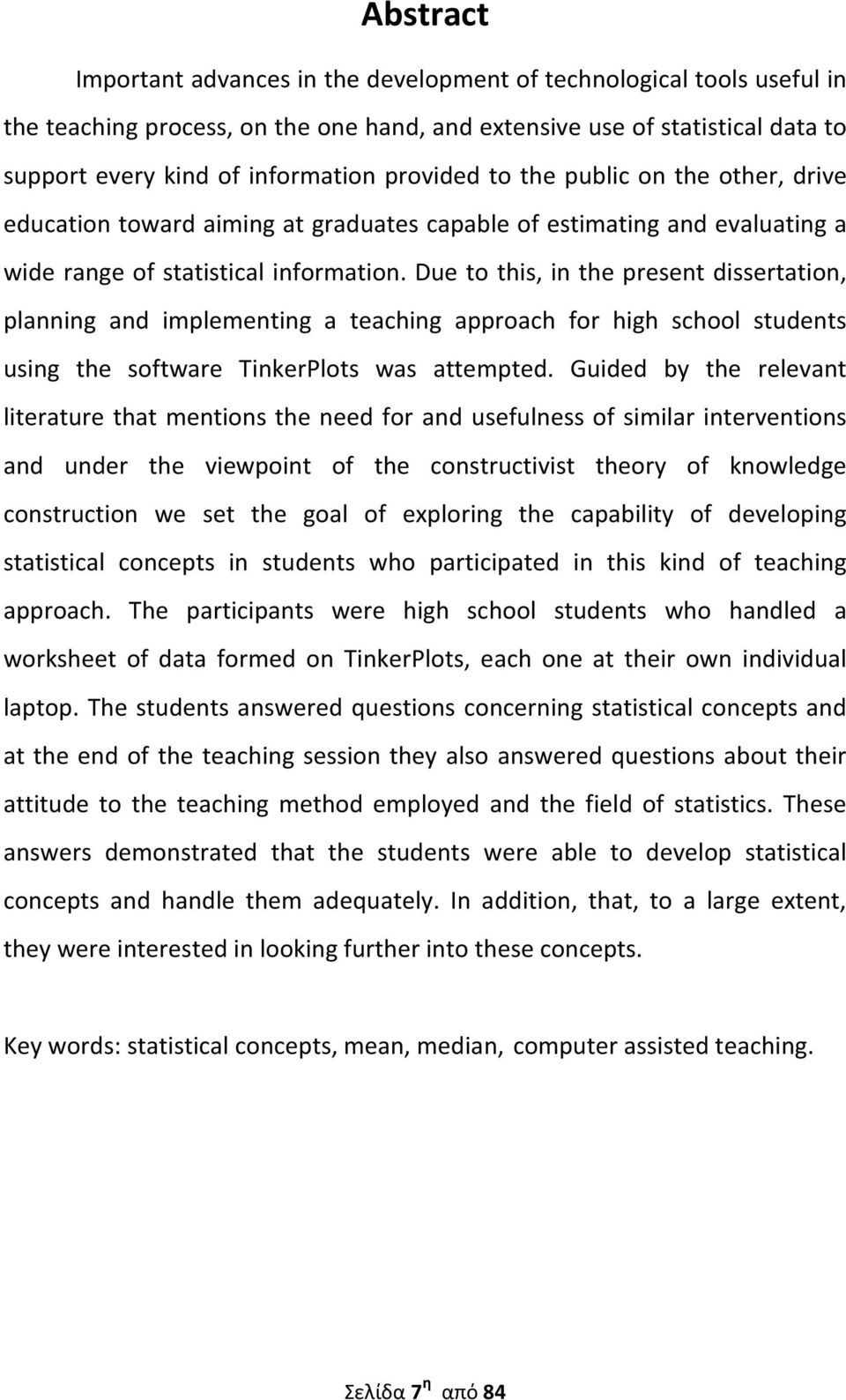 Due to this, in the present dissertation, planning and implementing a teaching approach for high school students using the software TinkerPlots was attempted.