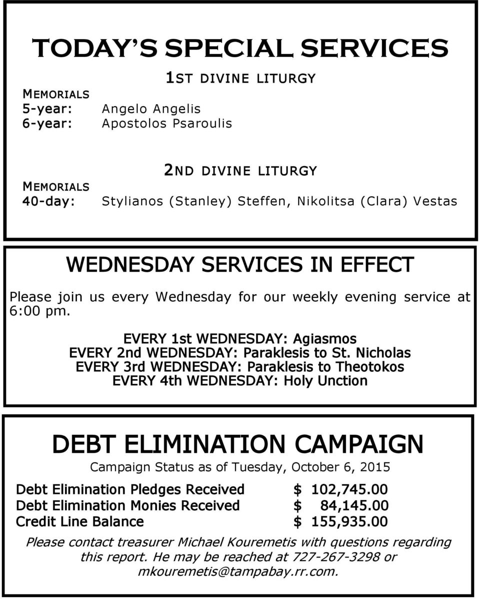 Nicholas EVERY 3rd WEDNESDAY: Paraklesis to Theotokos EVERY 4th WEDNESDAY: Holy Unction DEBT ELIMINATION CAMPAIGN Campaign Status as of Tuesday, October 6, 2015 Debt Elimination Pledges Received $