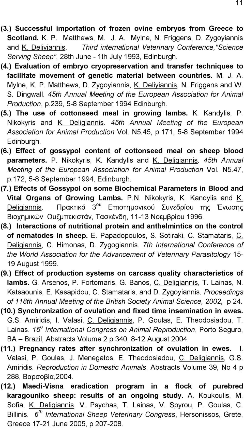 ) Evaluation of embryo cryopreservation and transfer techniques to facilitate movement of genetic material between countries. M. J. A. Mylne, K. P. Matthews, D. Zygoyiannis, K. Deliyiannis, N.