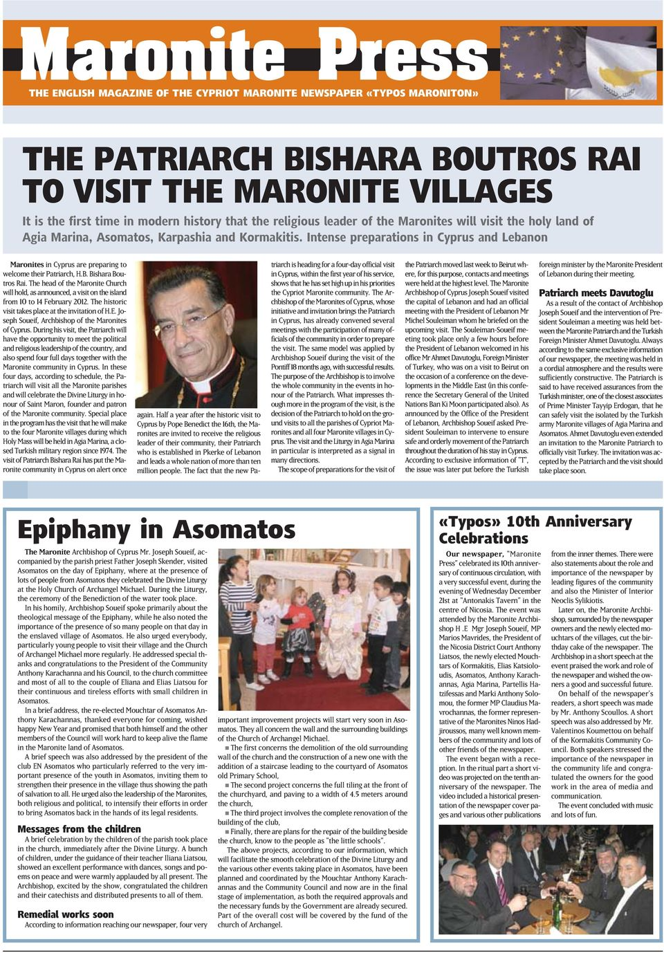 Intense preparations in Cyprus and Lebanon Maronites in Cyprus are preparing to welcome their Patriarch, H.B. Bishara Boutros Rai.