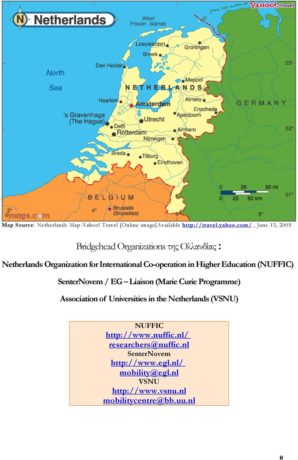 Higher Education (NUFFIC) SenterNovem / EG Liaison (Marie Curie Programme) Association of Universities in the