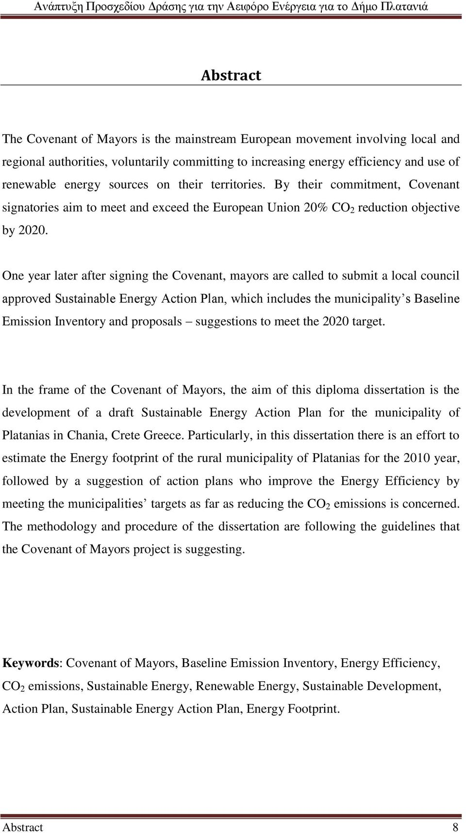 One year later after signing the Covenant, mayors are called to submit a local council approved Sustainable Energy Action Plan, which includes the municipality s Baseline Emission Inventory and