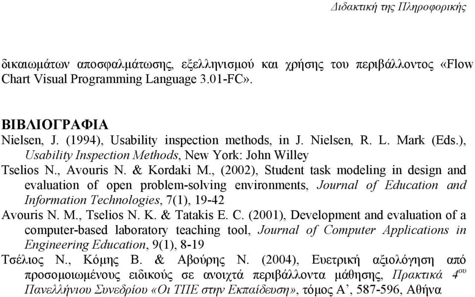 , (2002), Student task modeling in design and evaluation of open problem-solving environments, Journal of Education and Information Technologies, 7(1), 19-42 Avouris N. M., Tselios N. K. & Tatakis E.