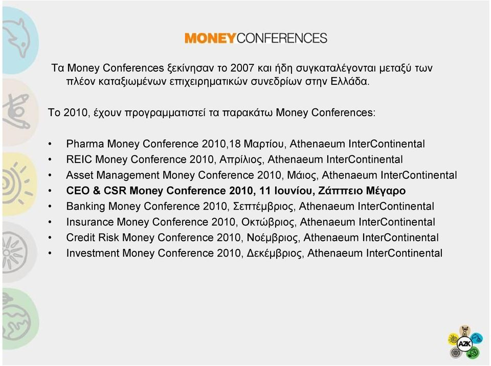 InterContinental Asset Management Money Conference 2010, Μάιος, Athenaeum InterContinental CEO & CSR Money Conference 2010, 11 Ιουνίου, Ζάππειο Μέγαρο Banking Money Conference 2010,