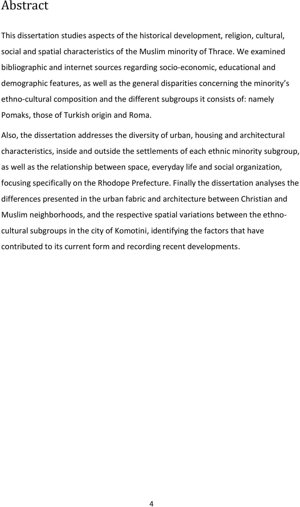 and the different subgroups it consists of: namely Pomaks, those of Turkish origin and Roma.