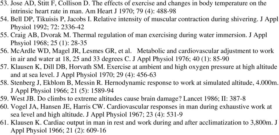 J Appl Phsyiol 1968; 25 (1): 28-35 56. McArdle WD, Magel JR, Lesmes GR, et al. Metabolic and cardiovascular adjustment to work in air and water at 18, 25 and 33 degrees C.
