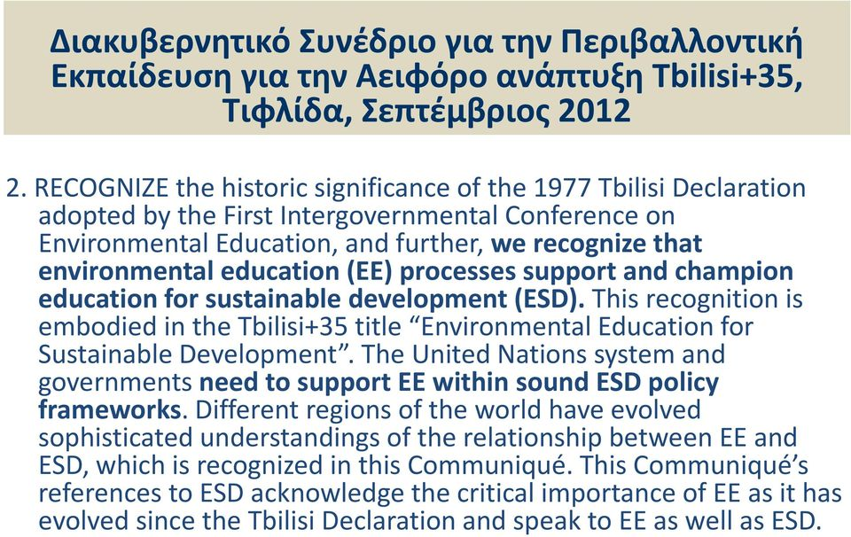 education (EE) processes support and champion education for sustainable development (ESD).This recognition is embodied in the Tbilisi+35 title Environmental Education for Sustainable Development.