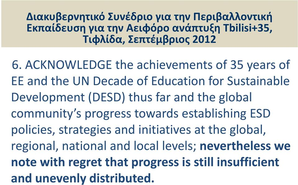 and the global community s progress towards establishing ESD policies, strategies and initiatives at the global, regional,