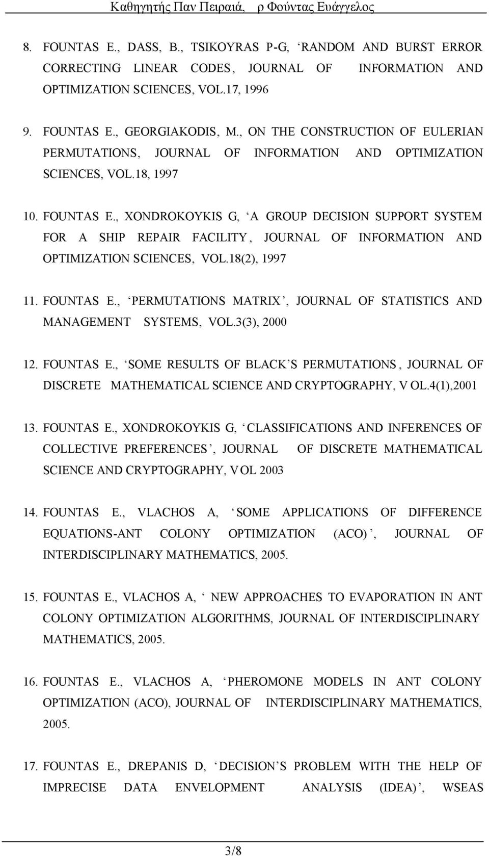 , XONDROKOYKIS G, A GROUP DECISION SUPPORT SYSTEM FOR A SHIP REPAIR FACILITY, JOURNAL OF INFORMATION AND OPTIMIZATION SCIENCES, VOL.18(2), 1997 11. FOUNTAS Ε.