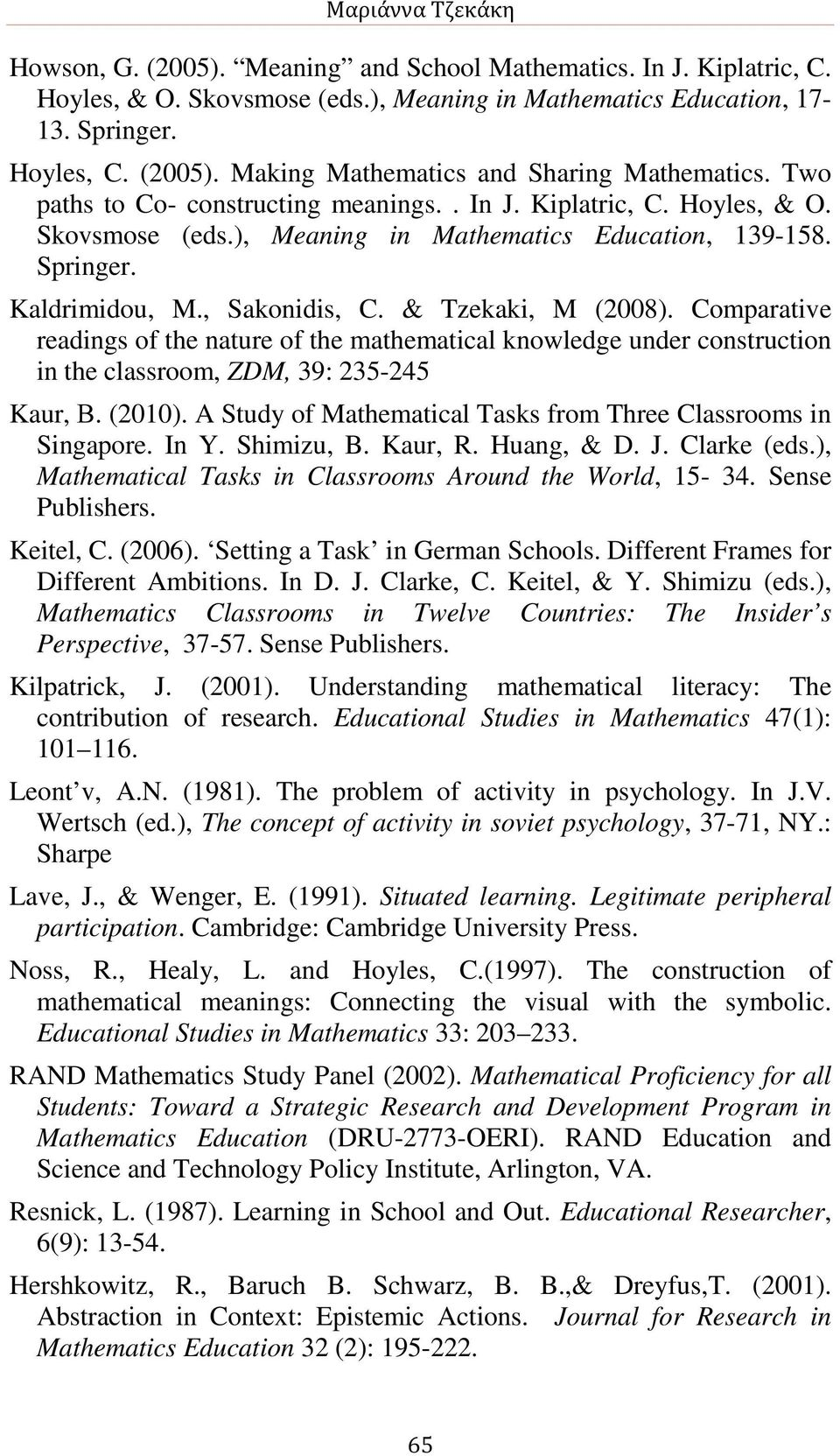 Comparative readings of the nature of the mathematical knowledge under construction in the classroom, ZDM, 39: 235-245 Kaur, Β. (2010).