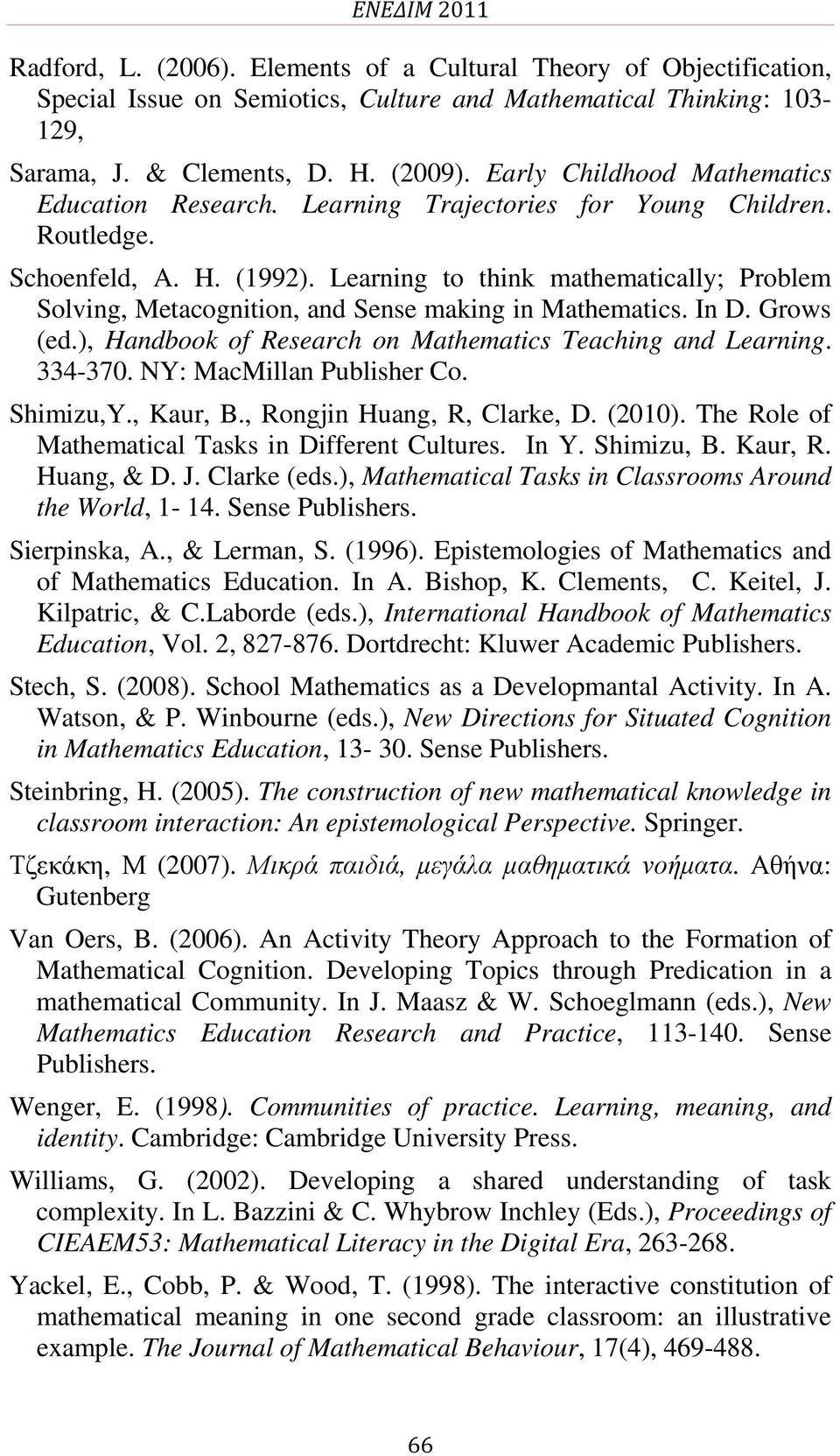 Learning to think mathematically; Problem Solving, Metacognition, and Sense making in Mathematics. In D. Grows (ed.), Handbook of Research on Mathematics Teaching and Learning. 334-370.