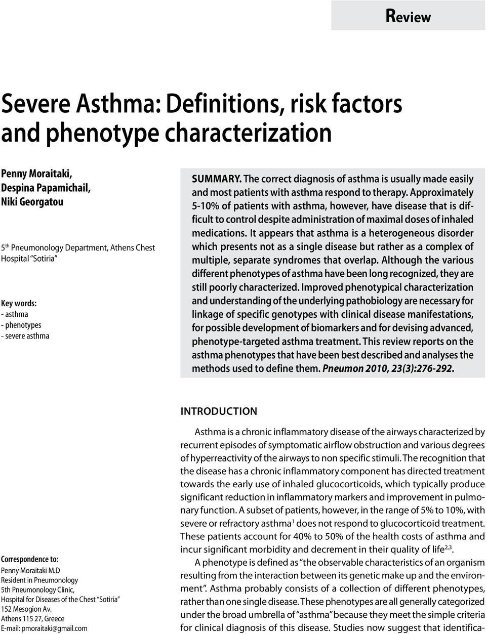 Approximately 5-10% of patients with asthma, however, have disease that is difficult to control despite administration of maximal doses of inhaled medications.