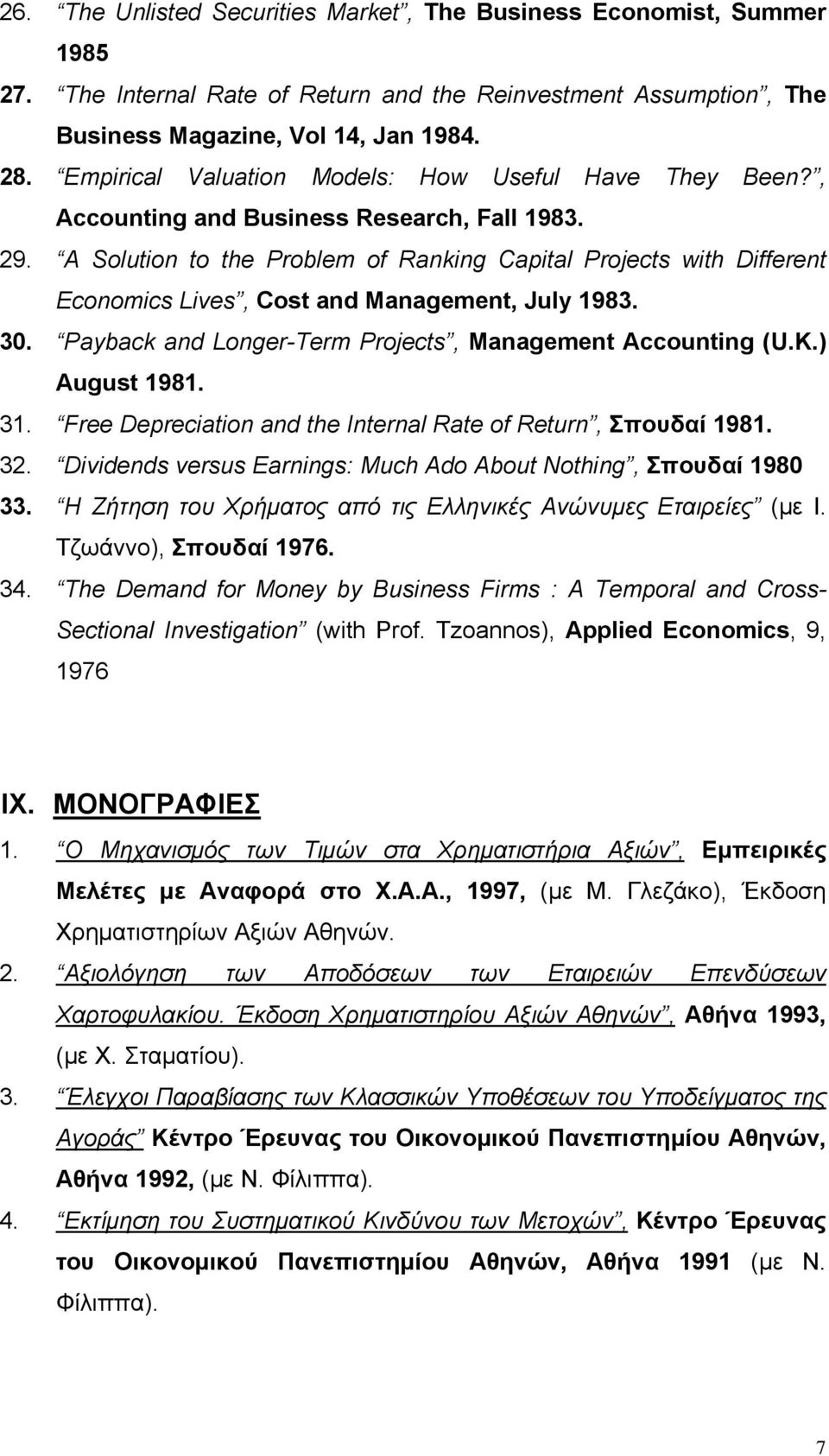 A Solution to the Problem of Ranking Capital Projects with Different Economics Lives, Cost and Management, July 1983. 30. Payback and Longer-Term Projects, Management Accounting (U.K.) August 1981.