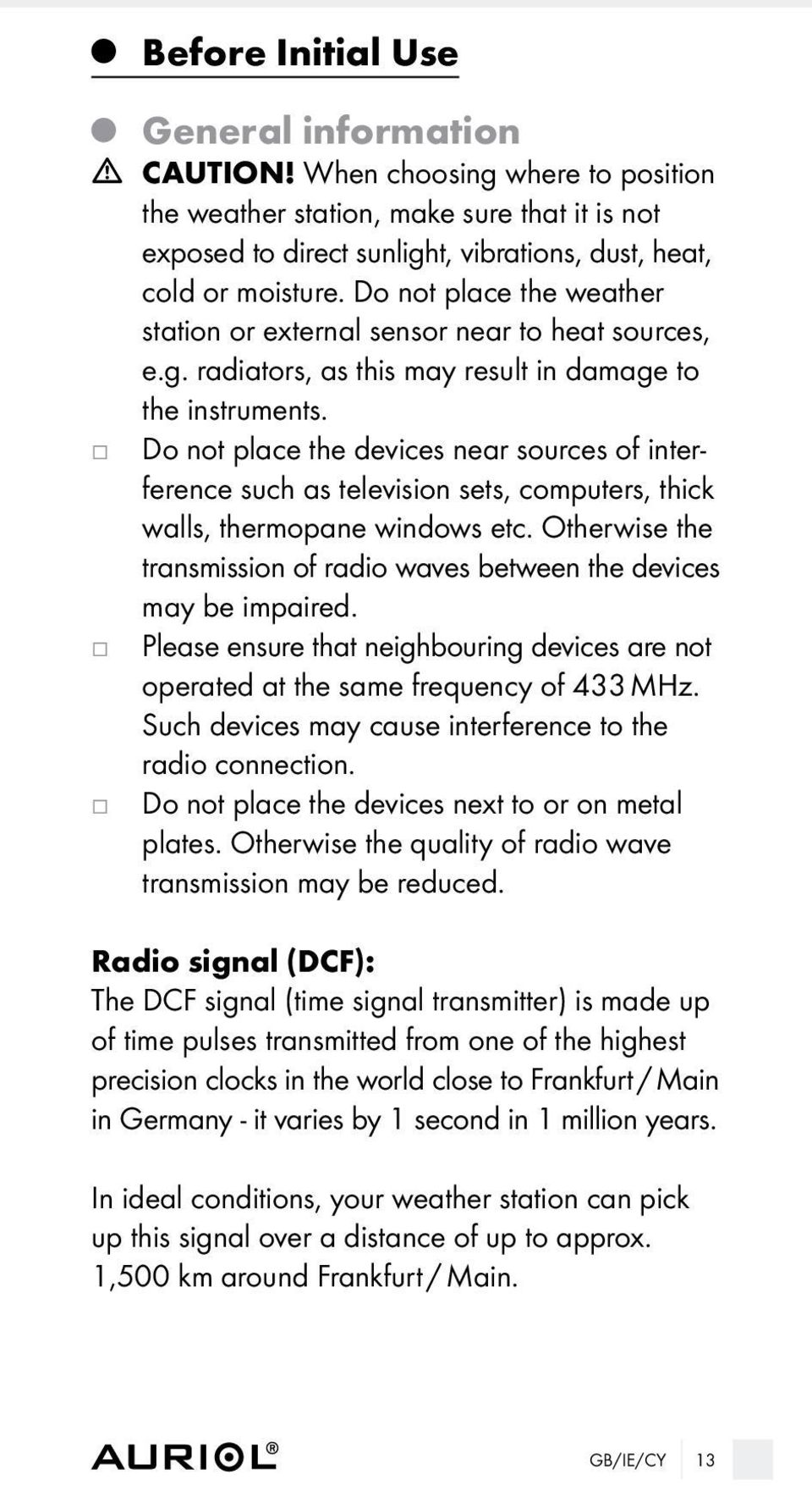 Do not place the devices near sources of interference such as television sets, computers, thick walls, thermopane windows etc.