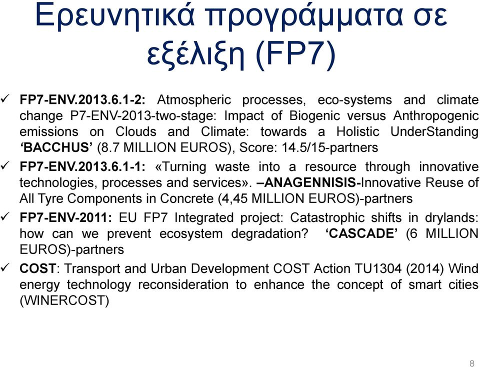 7 MILLION EUROS), Score: 14.5/15-partners FP7-ENV.2013.6.1-1: «Turning waste into a resource through innovative technologies, processes and services».