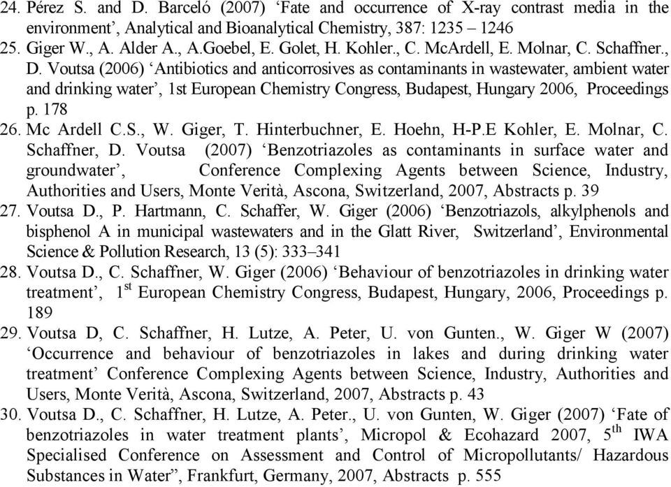 Voutsa (26) Antibiotics and anticorrosives as contaminants in wastewater, ambient water and drinking water, 1st European Chemistry Congress, Budapest, Hungary 26, Proceedings p. 178 26. Mc Ardell C.S.