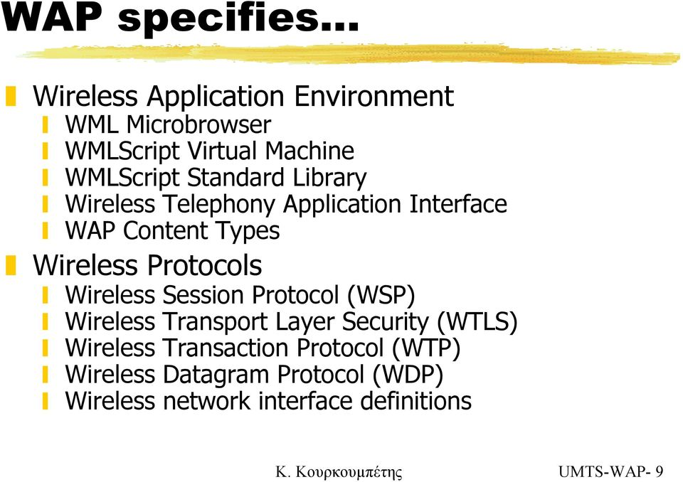 Wireless Session Protocol (WSP) Wireless Transport Layer Security (WTLS) Wireless Transaction