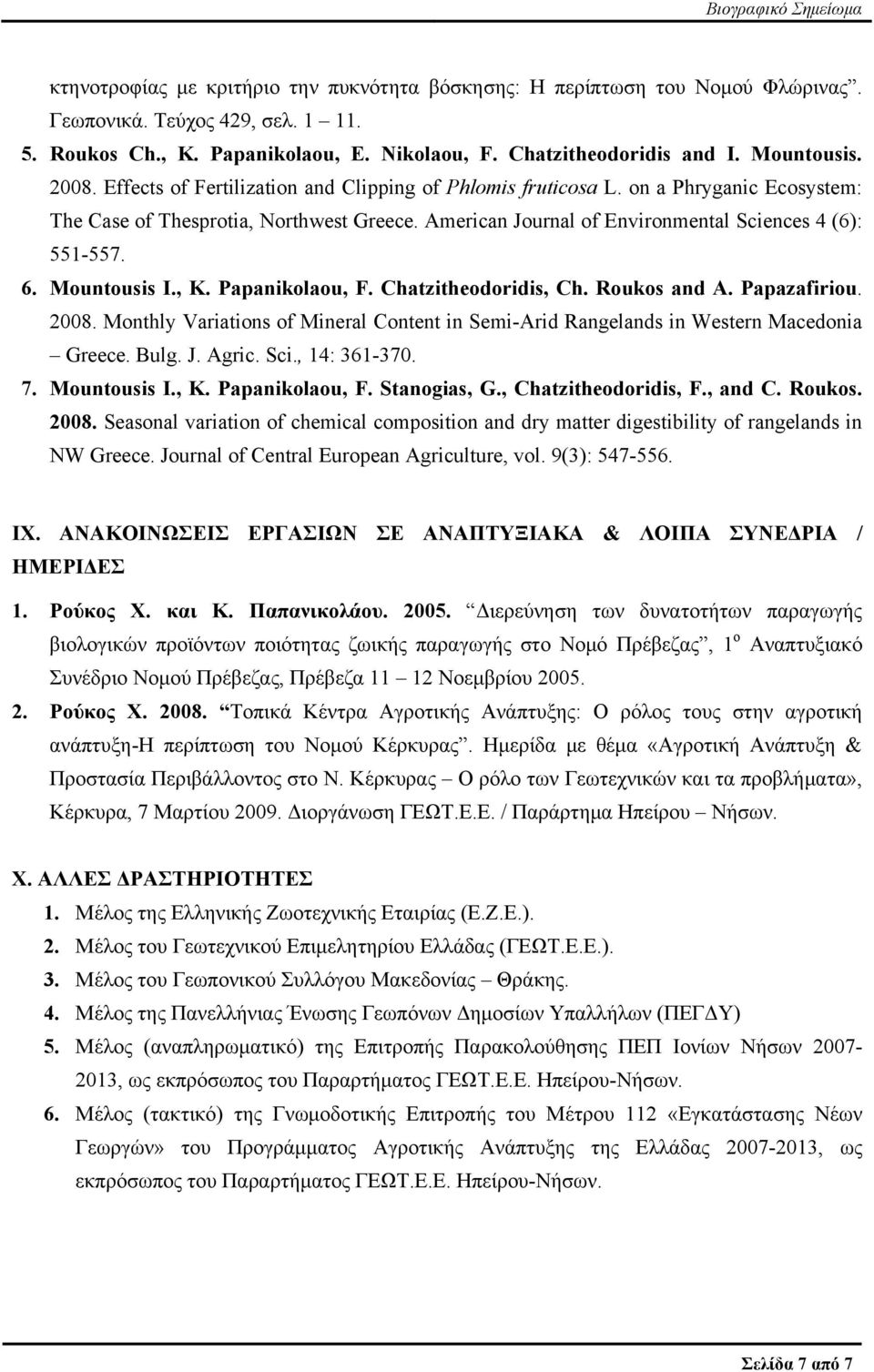 Mountousis I., K. Papanikolaou, F. Chatzitheodoridis, Ch. Roukos and A. Papazafiriou. 2008. Monthly Variations of Mineral Content in Semi-Arid Rangelands in Western Macedonia Greece. Bulg. J. Agric.