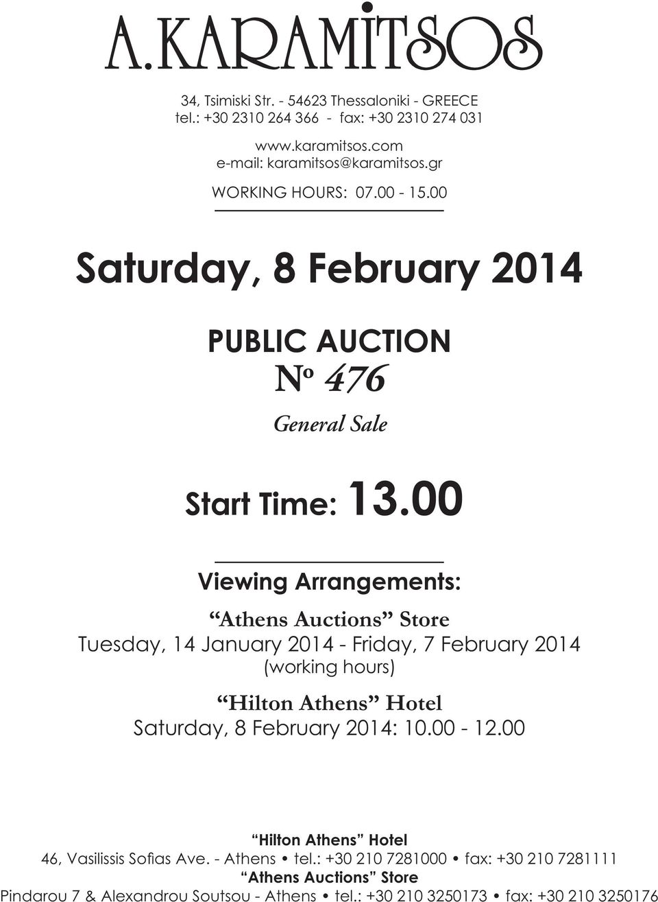 00 Viewing Arrangements: Athens Auctions Store Tuesday, 14 January 2014 - Friday, 7 February 2014 (working hours) Hilton Athens Hotel Saturday, 8 February 2014: