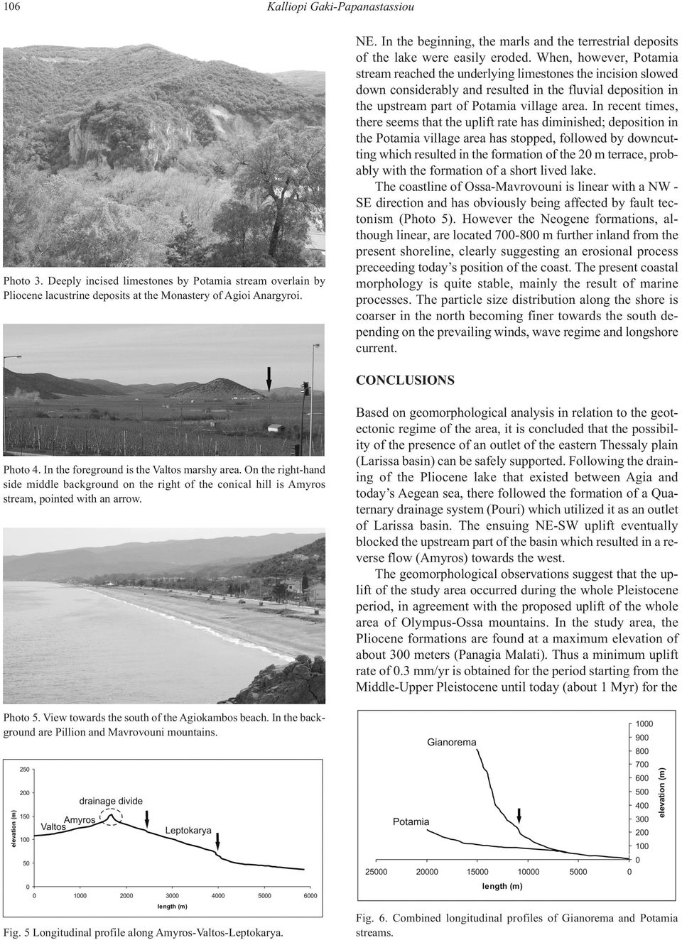 When, however, Potamia stream reached the underlying limestones the incision slowed down considerably and resulted in the fluvial deposition in the upstream part of Potamia village area.
