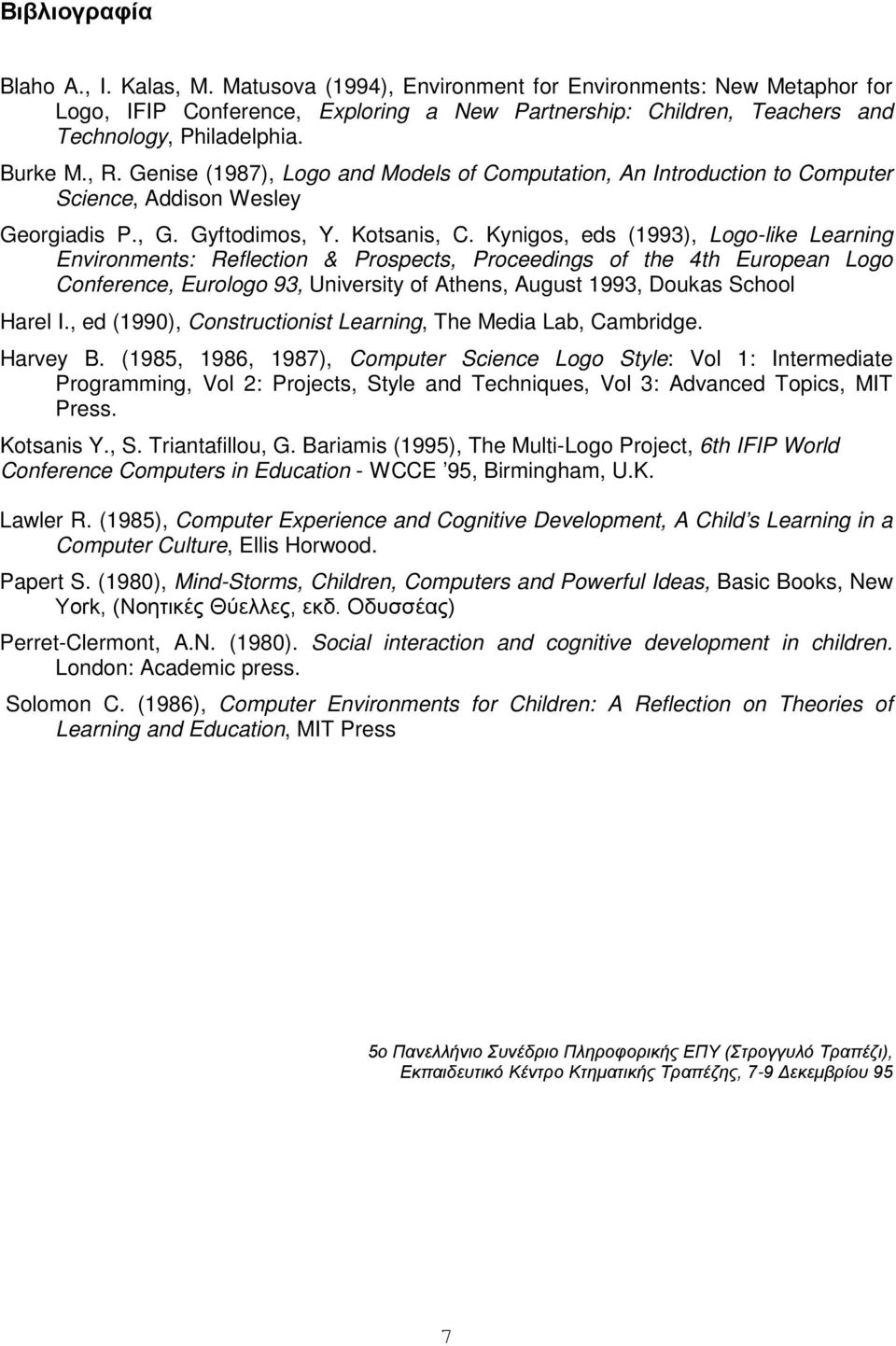 Kynigos, eds (1993), Logo-like Learning Environments: Reflection & Prospects, Proceedings of the 4th European Logo Conference, Eurologo 93, University of Athens, August 1993, Doukas School Harel I.