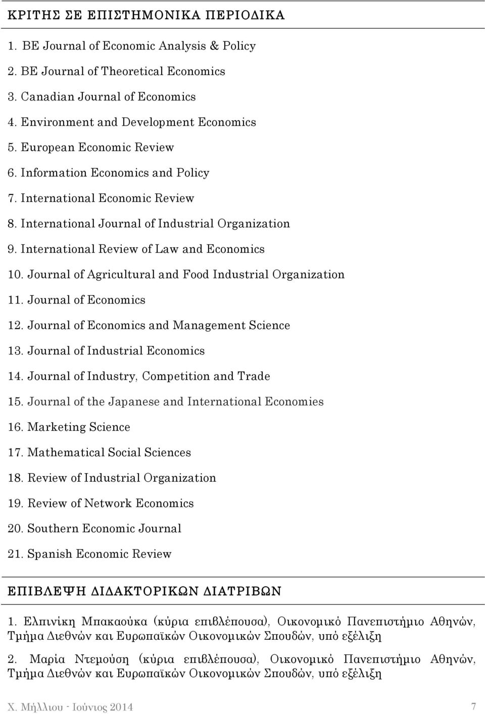 Journal of Agricultural and Food Industrial Organization 11. Journal of Economics 12. Journal of Economics and Management Science 13. Journal of Industrial Economics 14.