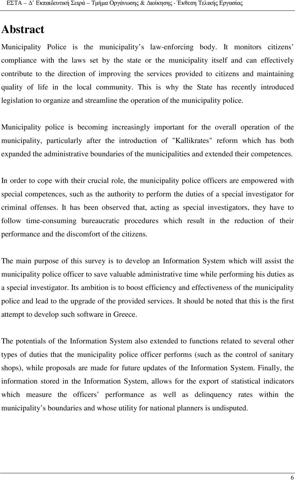 "the operation of the municipality police Municipality police is becoming increasingly important for the overall operation of the municipality, particularly after the introduction of ""Kallikrates"""