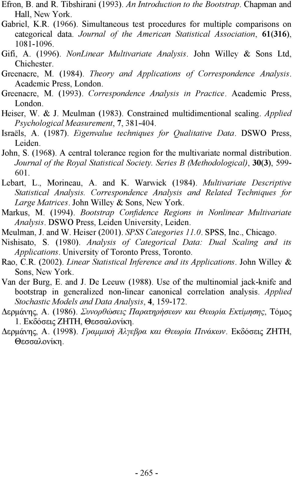 Theory and Applications of Correspondence Analysis. Academic Press, London. Greenacre, M. (1993). Correspondence Analysis in Practice. Academic Press, London. Heiser, W. & J. Melman (1983).