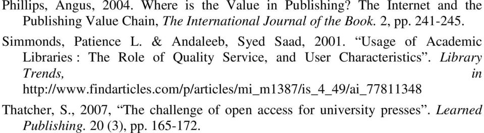 & Andaleeb, Syed Saad, 2001. Usage of Academic Libraries : The Role of Quality Service, and User Characteristics.