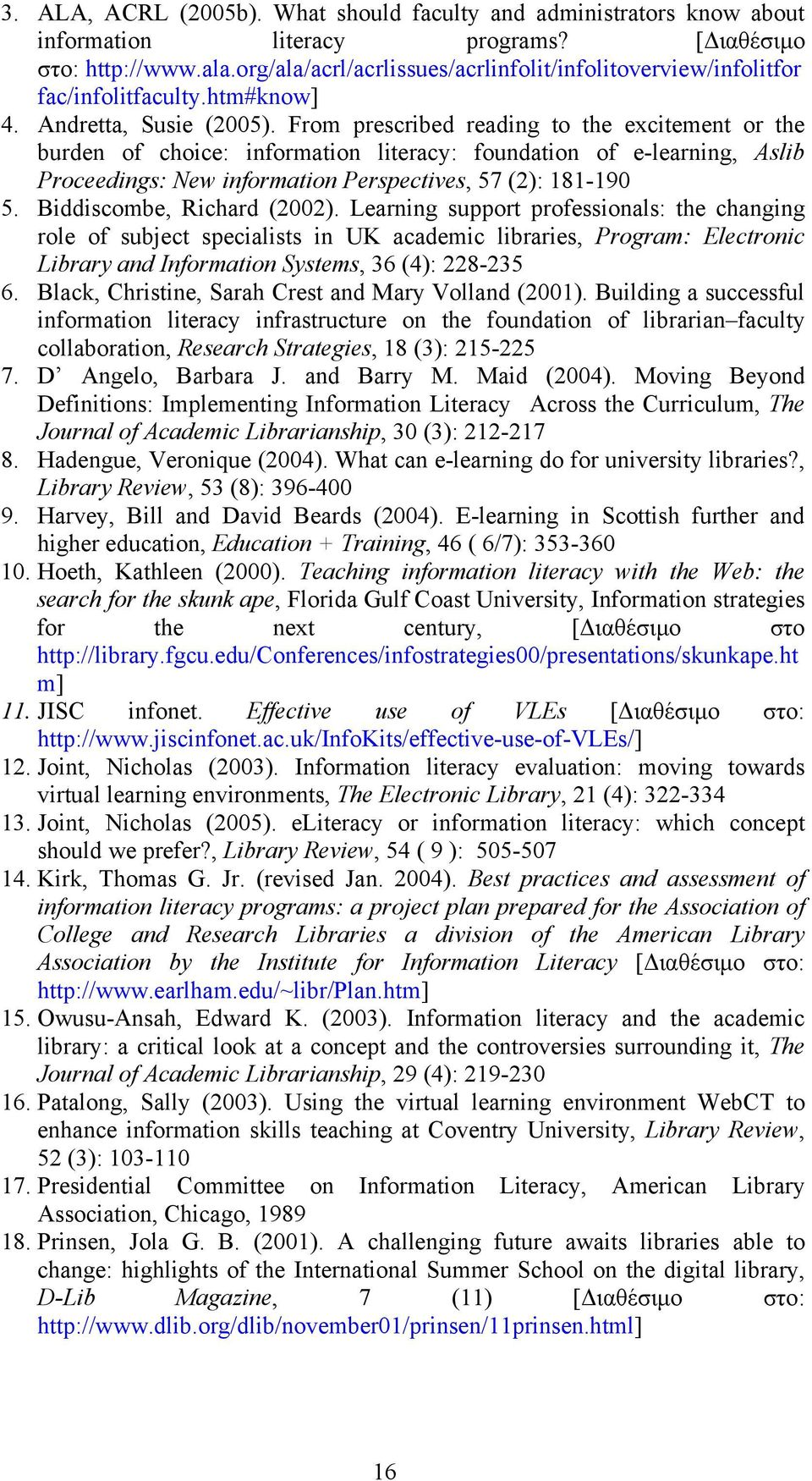 From prescribed reading to the excitement or the burden of choice: information literacy: foundation of e-learning, Aslib Proceedings: New information Perspectives, 57 (2): 181-190 5.