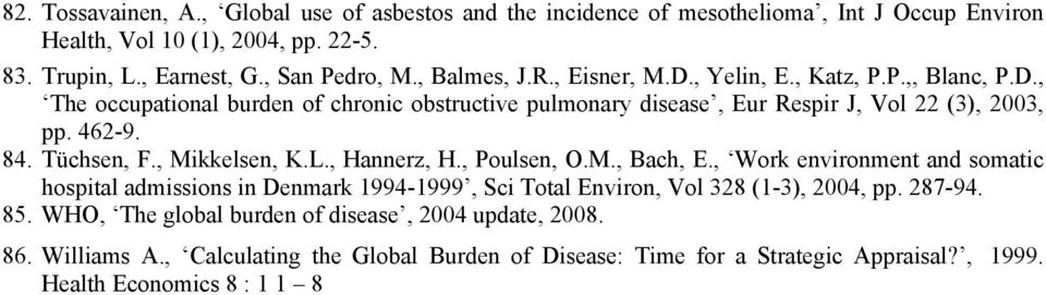Tüchsen, F., Mikkelsen, K.L., Hannerz, H., Poulsen, O.M., Bach, E., Work environment and somatic hospital admissions in Denmark 1994-1999, Sci Total Environ, Vol 328 (1-3), 2004, pp.