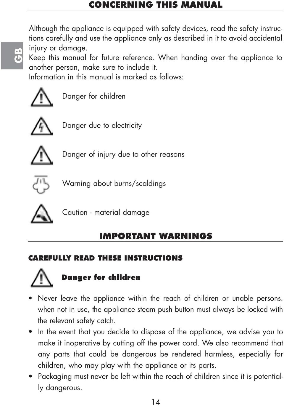 Information in this manual is marked as follows: Danger for children Danger due to electricity Danger of injury due to other reasons Warning about burns/scaldings Caution - material damage IMPORTANT