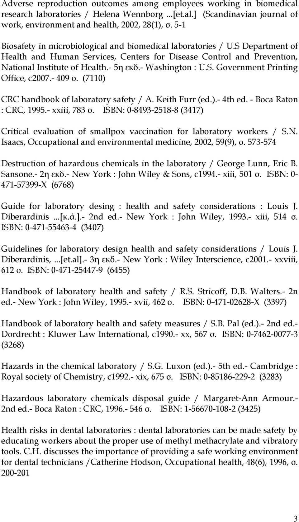 - Washington : U.S. Government Printing Office, c2007.- 409 σ. (7110) CRC handbook of laboratory safety / A. Keith Furr (ed.).- 4th ed. - Boca Raton : CRC, 1995.- xxiii, 783 σ.