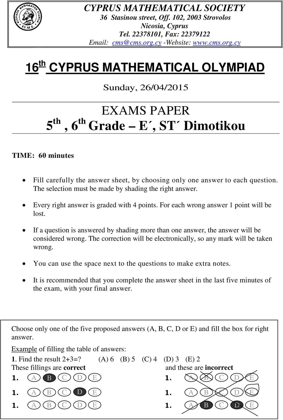cy 16 th CYPRUS MATHEMATICAL OLYMPIAD Sunday, 26/04/2015 EXAMS PAPER 5 th, 6 th Grade E, ST Dimotikou TIME: 60 minutes Fill carefully the answer sheet, by choosing only one answer to each question.