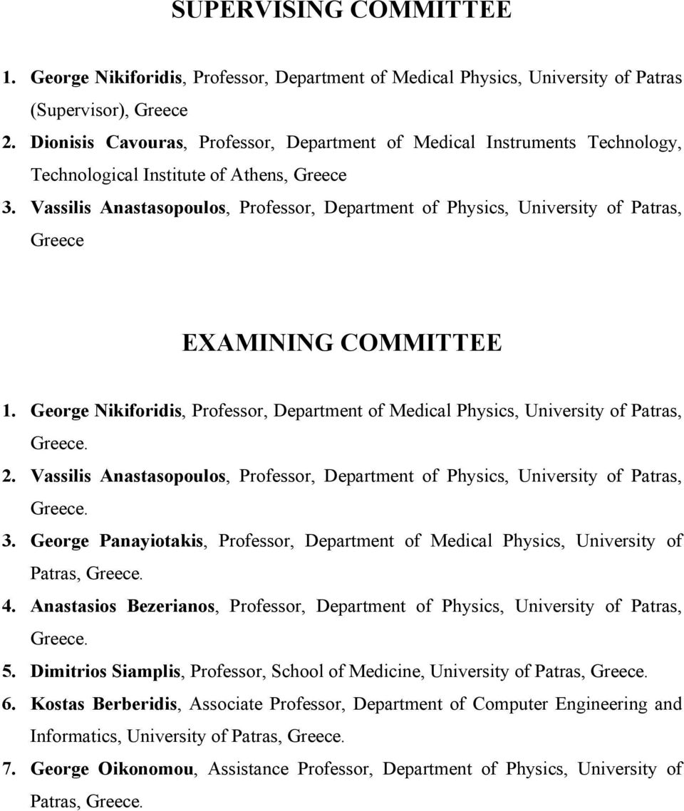 Vassilis Anastasopoulos, Professor, Department of Physics, University of Patras, Greece EXAMINING COMMITTEE 1.