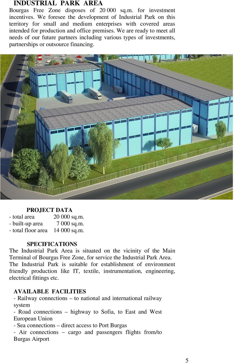 We are ready to meet all needs of our future partners including various types of investments, partnerships or outsource financing. PROJECT DATA - total area 20 000 sq.m. - built-up area 7 000 sq.m. - total floor area 14 000 sq.
