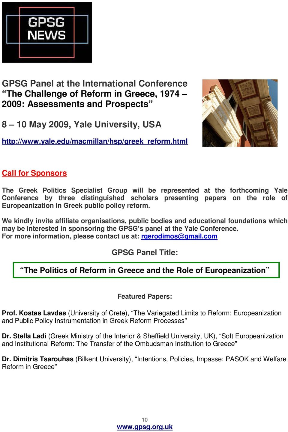 Greek public policy reform. We kindly invite affiliate organisations, public bodies and educational foundations which may be interested in sponsoring the GPSG s panel at the Yale Conference.