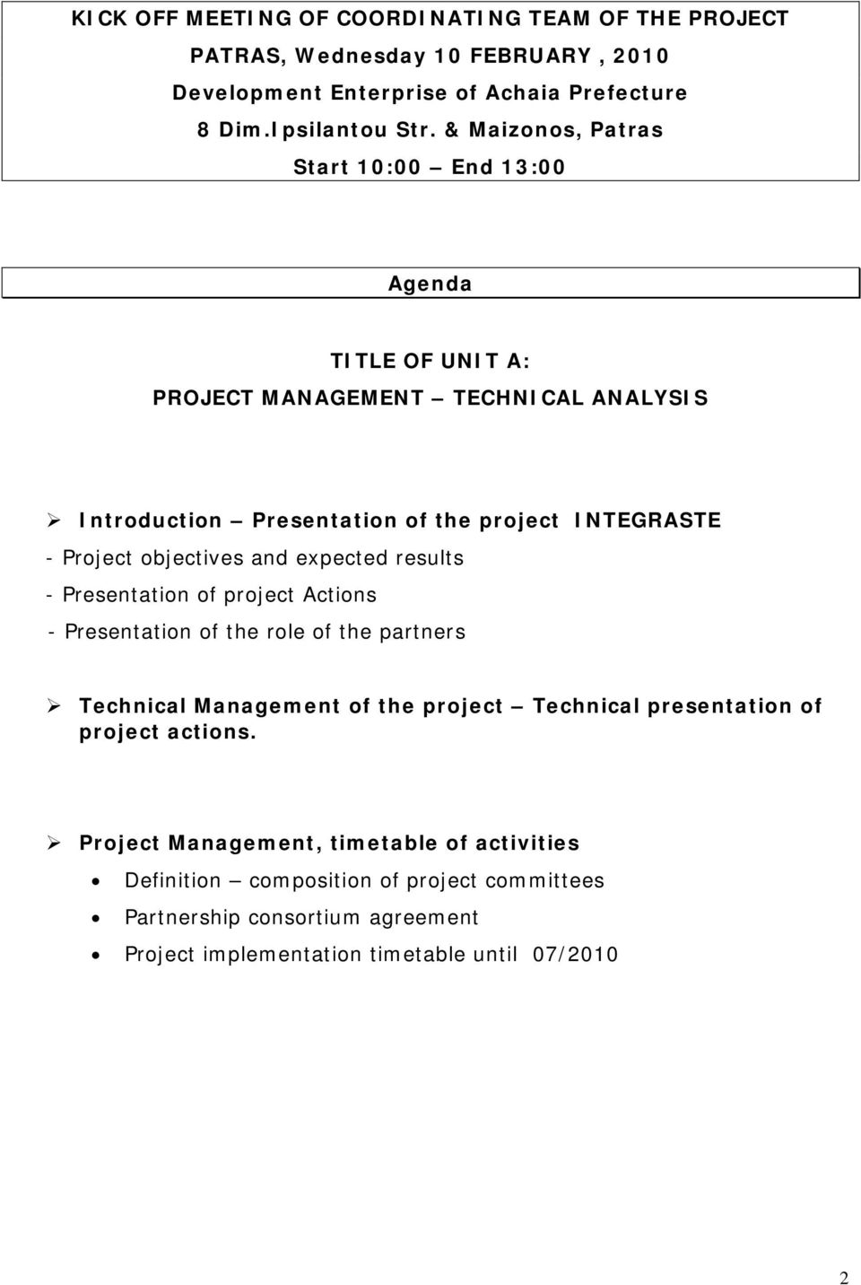 objectives and expected results - Presentation of project Actions - Presentation of the role of the partners Technical Management of the project Technical presentation