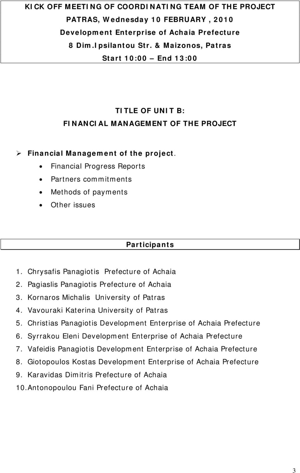 Financial Progress Reports Partners commitments Methods of payments Other issues Participants 1. Chrysafis Panagiotis Prefecture of Achaia 2. Pagiaslis Panagiotis Prefecture of Achaia 3.