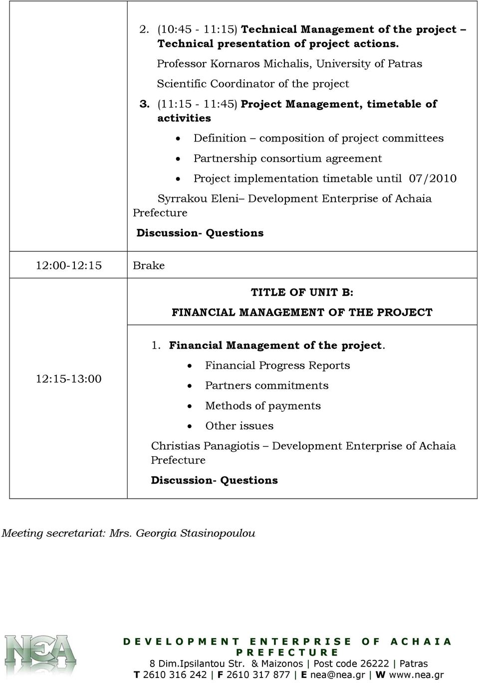 Development Enterprise of Achaia Prefecture Discussion- Questions 12:00-12:15 Brake TITLE OF UNIT B: FINANCIAL MANAGEMENT OF THE PROJECT 12:15-13:00 1. Financial Management of the project.