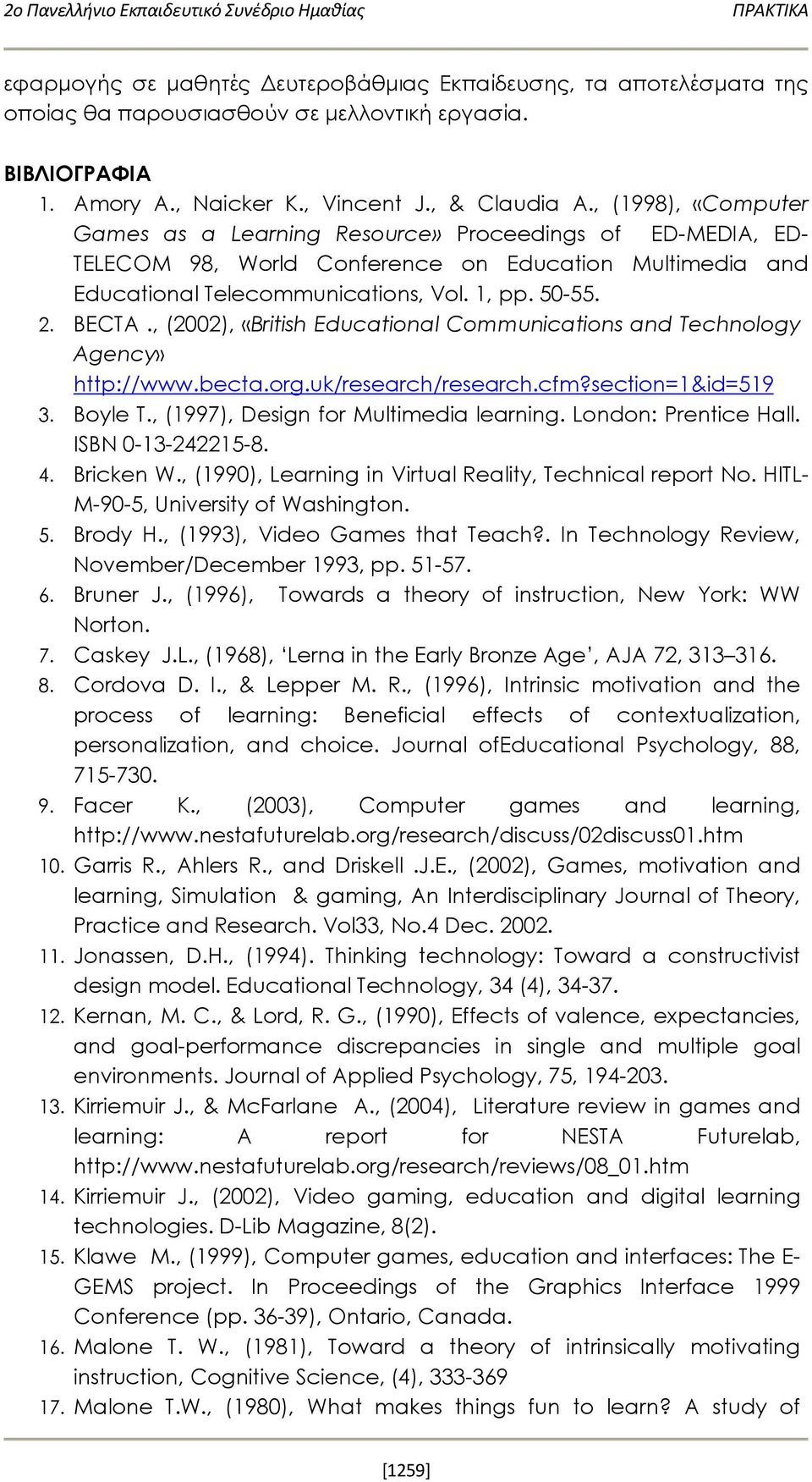 , (1998), «Computer Games as a Learning Resource» Proceedings of ED-MEDIA, ED- TELECOM 98, World Conference on Education Multimedia and Educational Telecommunications, Vol. 1, pp. 50-55. 2. BECTA.