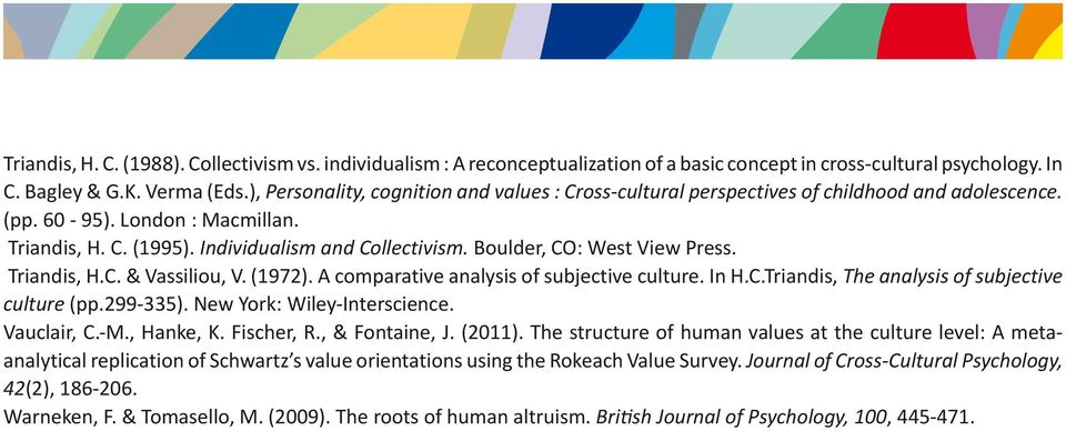 Boulder, CO: West View Press. Triandis, H.C. & Vassiliou, V. (1972). A comparative analysis of subjective culture. In H.C.Triandis, The analysis of subjective culture (pp.299-335).
