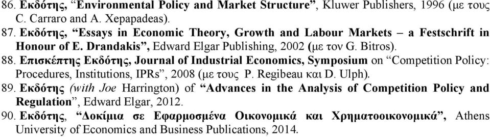 Επισκέπτης Εκδότης, Journal of Industrial Economics, Symposium on Competition Policy: Procedures, Institutions, IPRs, 2008 (µε τους P. Regibeau και D. Ulph). 89.
