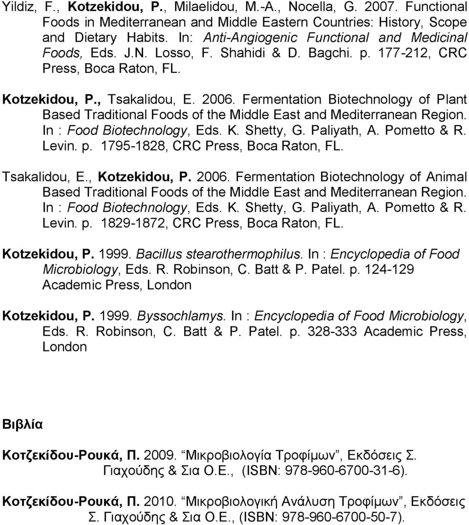 Fermentation Biotechnology of Plant Based Traditional Foods of the Middle East and Mediterranean Region. In : Food Biotechnology, Eds. K. Shetty, G. Paliyath, A. Pometto & R. Levin. p.