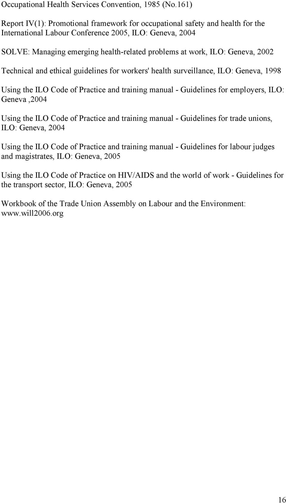 ILO: Geneva, 2002 Technical and ethical guidelines for workers' health surveillance, ILO: Geneva, 1998 Using the ILO Code of Practice and training manual - Guidelines for employers, ILO: Geneva,2004