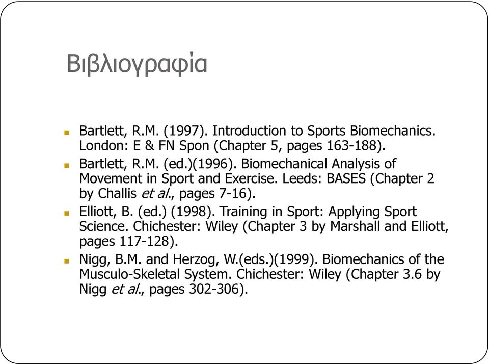 (ed.) (1998). Training in Sport: Applying Sport Science. Chichester: Wiley (Chapter 3 by Marshall and Elliott, pages 117-128). Nigg, B.M. and Herzog, W.