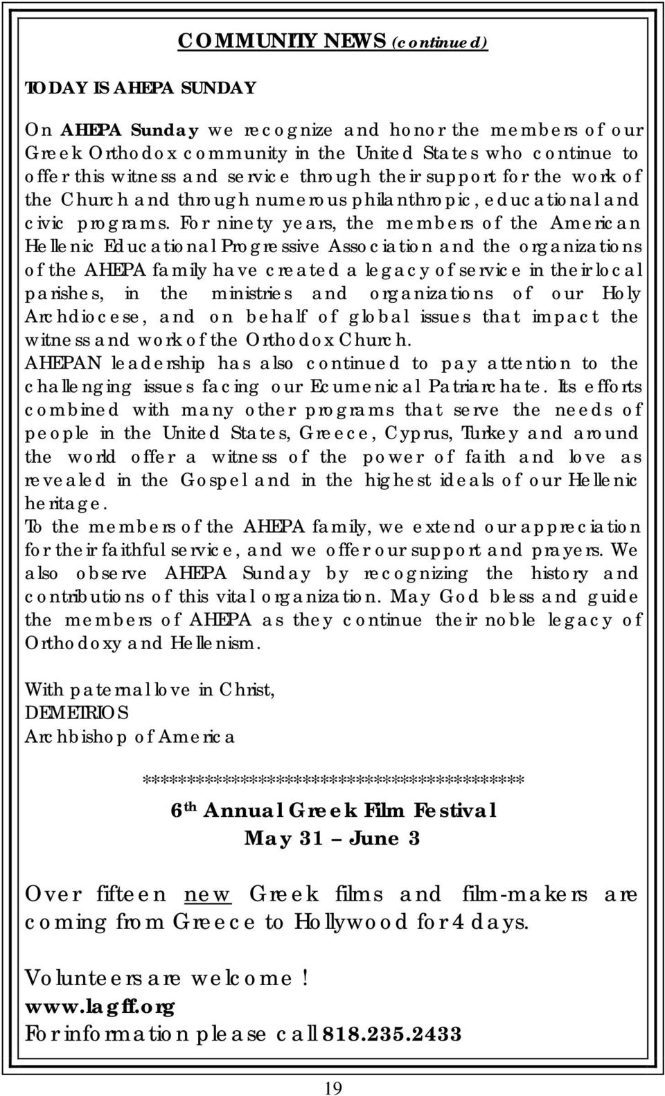 For ninety years, the members of the American Hellenic Educational Progressive Association and the organizations of the AHEPA family have created a legacy of service in their local parishes, in the
