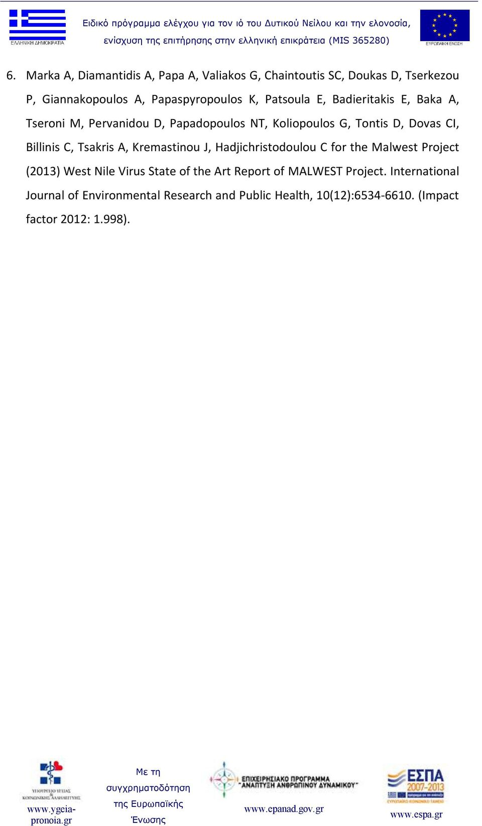 Tsakris A, Kremastinou J, Hadjichristodoulou C for the Malwest Project (2013) West Nile Virus State of the Art Report of