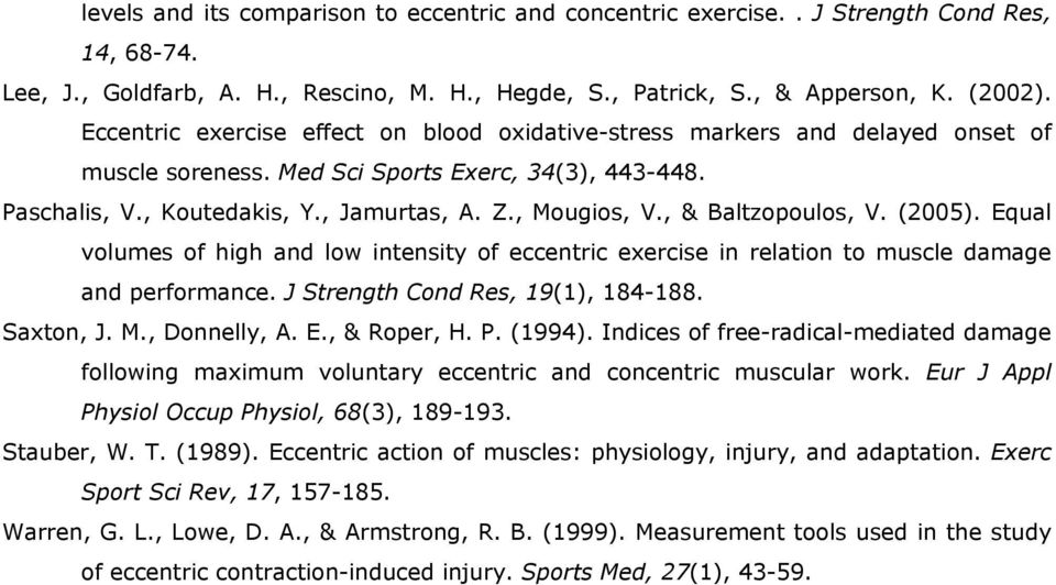 , & Baltzopoulos, V. (2005). Equal volumes of high and low intensity of eccentric exercise in relation to muscle damage and performance. J Strength Cond Res, 19(1), 184-188. Saxton, J. M.